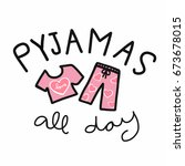 pyjamas   mean pajamas  all day ... | Shutterstock .eps vector #673678015