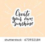 create your own sunshine.... | Shutterstock .eps vector #673932184
