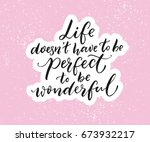 life doesn't have to be perfect ...   Shutterstock .eps vector #673932217
