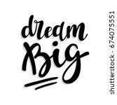 """dream big"" hand drawn... | Shutterstock .eps vector #674075551"