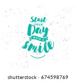 start your day with a smile.... | Shutterstock .eps vector #674598769