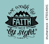 hand lettering we walk by faith ... | Shutterstock .eps vector #675014041