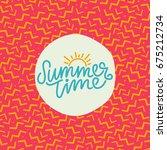 summer time hand lettering text.... | Shutterstock .eps vector #675212734