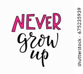 never grow up quote lettering.... | Shutterstock .eps vector #675235939