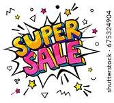 super sale message in pop art... | Shutterstock .eps vector #675324904