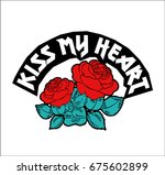 Stock vector kiss my heart text with red roses rock and roll print in vector 675602899