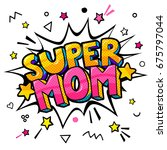 super mom message in sound... | Shutterstock .eps vector #675797044