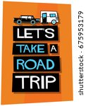 let's take a road trip poster... | Shutterstock .eps vector #675953179
