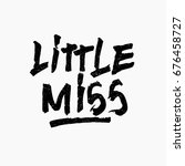 little miss. ink hand lettering.... | Shutterstock .eps vector #676458727