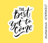 the best is yet to come.... | Shutterstock .eps vector #676904317
