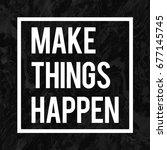 make things happen motivational ... | Shutterstock . vector #677145745