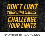 don't limit your challenges... | Shutterstock . vector #677405209