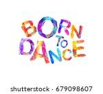 born to dance | Shutterstock .eps vector #679098607