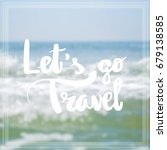 lets go travel inspirational...   Shutterstock . vector #679138585