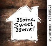 home sweet home lettering. hand ... | Shutterstock .eps vector #679805125