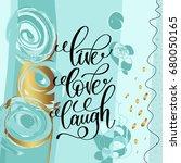 live love laugh handwritten... | Shutterstock . vector #680050165