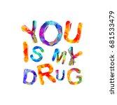 you is my drug. triangular... | Shutterstock .eps vector #681533479