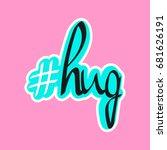 hashtag hug  isolated lettering ... | Shutterstock .eps vector #681626191