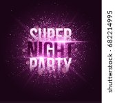 super night party. bright... | Shutterstock .eps vector #682214995