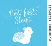 but first  sleep. funny quote... | Shutterstock .eps vector #682804195