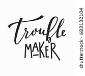 trouble maker t shirt quote... | Shutterstock .eps vector #683132104
