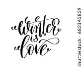 winter is love hand lettering... | Shutterstock . vector #683142829