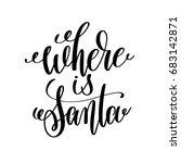 where is santa hand lettering... | Shutterstock . vector #683142871