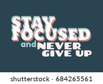 stay focused and never give up... | Shutterstock .eps vector #684265561