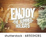 enjoy the summer holidays quote ... | Shutterstock . vector #685034281