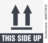 this side up icon. this way up... | Shutterstock .eps vector #685075819