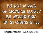 be not afraid of growing slowly ... | Shutterstock .eps vector #685221841