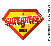 in superhero we trust super... | Shutterstock .eps vector #685278505