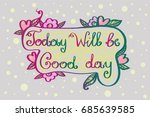 inscription today will be good... | Shutterstock .eps vector #685639585