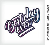 vector lettering best day ever. ... | Shutterstock .eps vector #685770205