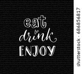 eat  drink  enjoy.... | Shutterstock .eps vector #686856817
