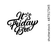 it's friday bro hand written... | Shutterstock . vector #687517345
