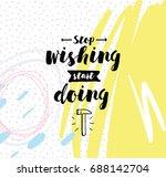 stop wishing  start doing.... | Shutterstock .eps vector #688142704