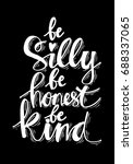 be silly be honets be kind.... | Shutterstock .eps vector #688337065