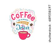 hand drawn lettering coffee is... | Shutterstock .eps vector #689558197