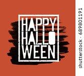 happy halloween. holiday... | Shutterstock . vector #689801191