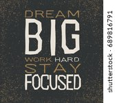 dream big work hard stay... | Shutterstock . vector #689816791
