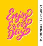 enjoy every day. lettering... | Shutterstock .eps vector #689918905