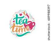 hand drawn lettering phrase tea ... | Shutterstock .eps vector #689988397