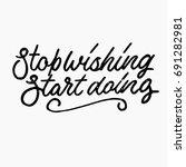 stop wishing start doing quote. ... | Shutterstock .eps vector #691282981
