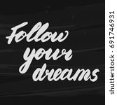 follow your dreams. hand drawn... | Shutterstock .eps vector #691746931