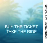 Buy The Ticket  Take The Ride ...