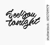 see you tonight quote. ink hand ... | Shutterstock .eps vector #692709979