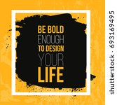 be bold enough to design your... | Shutterstock .eps vector #693169495
