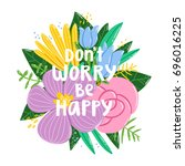 don't worry be happy  floral... | Shutterstock .eps vector #696016225