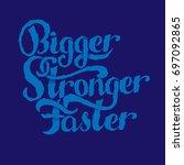 lettering   bigger  faster ... | Shutterstock .eps vector #697092865